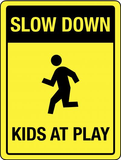 SLOW DOWN - KIDS AT PLAY Traffic Safety Sign